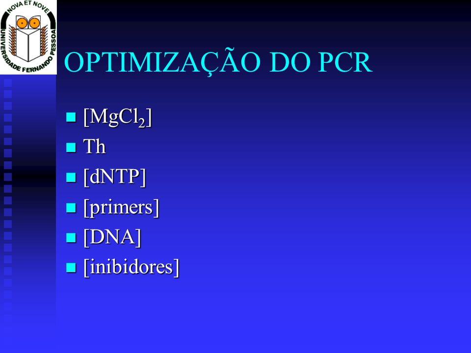 OPTIMIZAÇÃO DO PCR [MgCl2] Th [dNTP] [primers] [DNA] [inibidores]